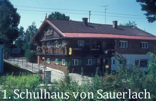 1. Sauerlacher Schulhaus (heute: Pizzeria), Wolfratshausener Straße